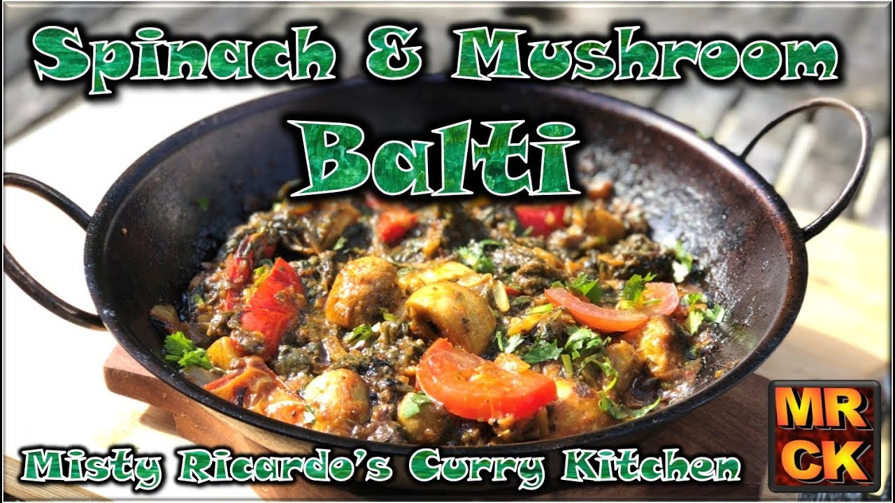 spinach mushroom balti misty ricardos curry kitchen - Curry Kitchen