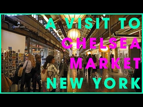 A VISIT TO CHELSEA MARKET NYC