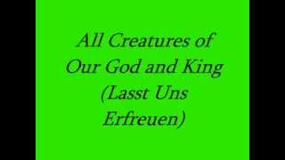 All Creatures of Our God and King (Lasst Uns Erfreuen) W.Lyrics