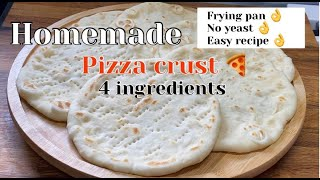 PIZZA CRUST 🍕Frying Pan👌NO yeast 👌Only 4 ingredients 👌Easiest way to make👌