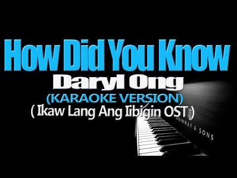 HOW DID YOU KNOW - Daryl Ong (KARAOKE VERSION) (Ikaw Lang Ang Iibgin OST)