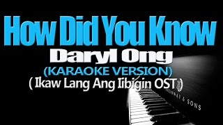 HOW DID YOU KNOW - Daryl Ong (KARAOKE VERSION) (Ikaw Lang Ang Iibgin OST)
