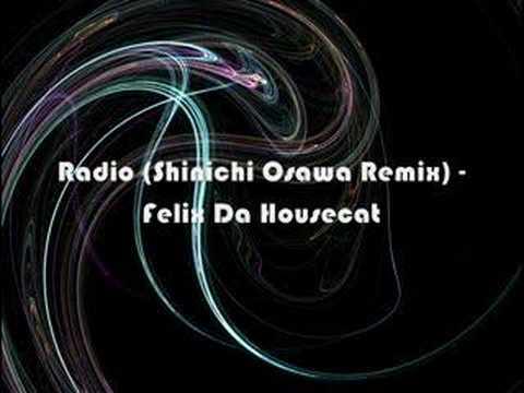 Radio (Shinichi Osawa Remix) - Felix Da Housecat