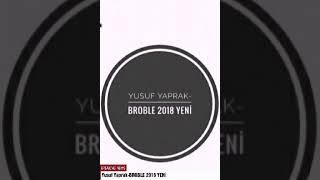 Yusuf Yaprak-BROBLE 2018 YENİ