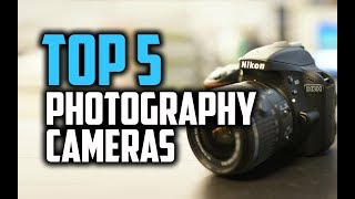 Best Cameras For Photography in 2018 - Which Is The Best Camera For Photography?