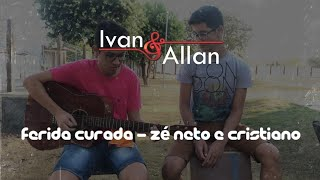Baixar Ferida curada - Cover Ivan e Allan ( Zé Neto & Cristiano )