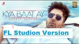 Karaoke of Kya Baat Ay | Hardy Sandhu | B Praak | making in fl studio 20