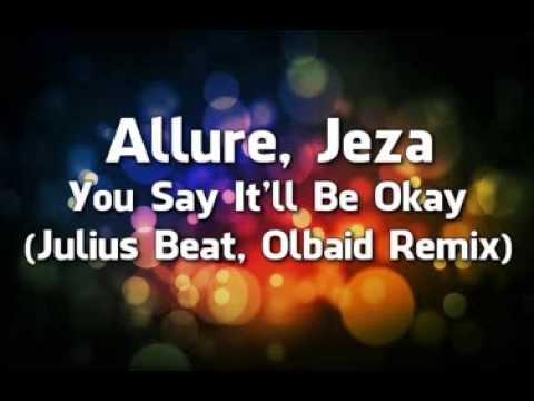 Allure, Jeza - You Say It'll Be Okay (Julius Beat, Olbaid Remix)