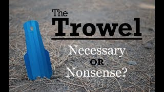 The Trowel - Necessary or Nonsense?