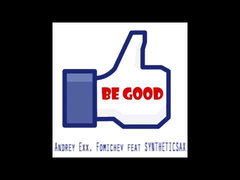 Andrey Exx, Fomichev feat Syntheticsax - Be Good