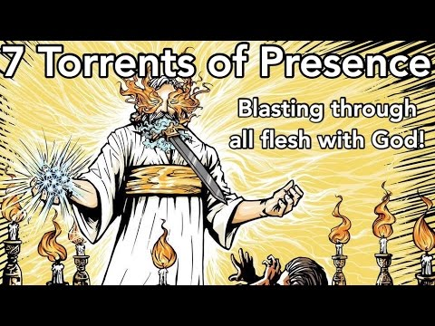 7 Torrents of Divine Presence