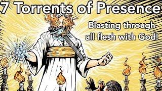 7 Torrents of Divine Presence