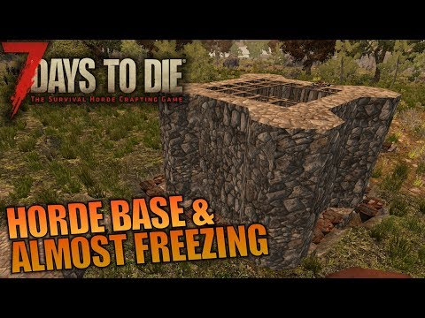 HORDE BASE & ALMOST FREEZING | 7 Days to Die | Let's Play Gameplay Alpha 16 | S16.4E05