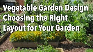 Vegetable Garden Design - Choosing The Right Layout For Your Garden
