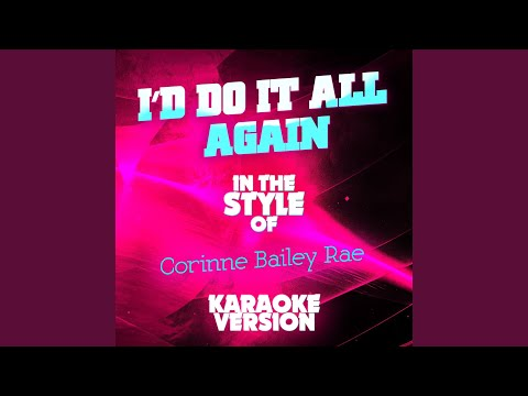 I'd Do It All Again (In The Style Of Corinne Bailey Rae) (Karaoke Version)