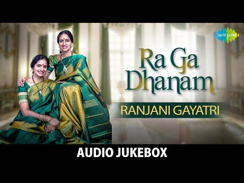 Ra Ga Dhanam - Ranjani Gayatri | Full Album | Audio Jukebox | Carnatic Classical | Original HD Songs
