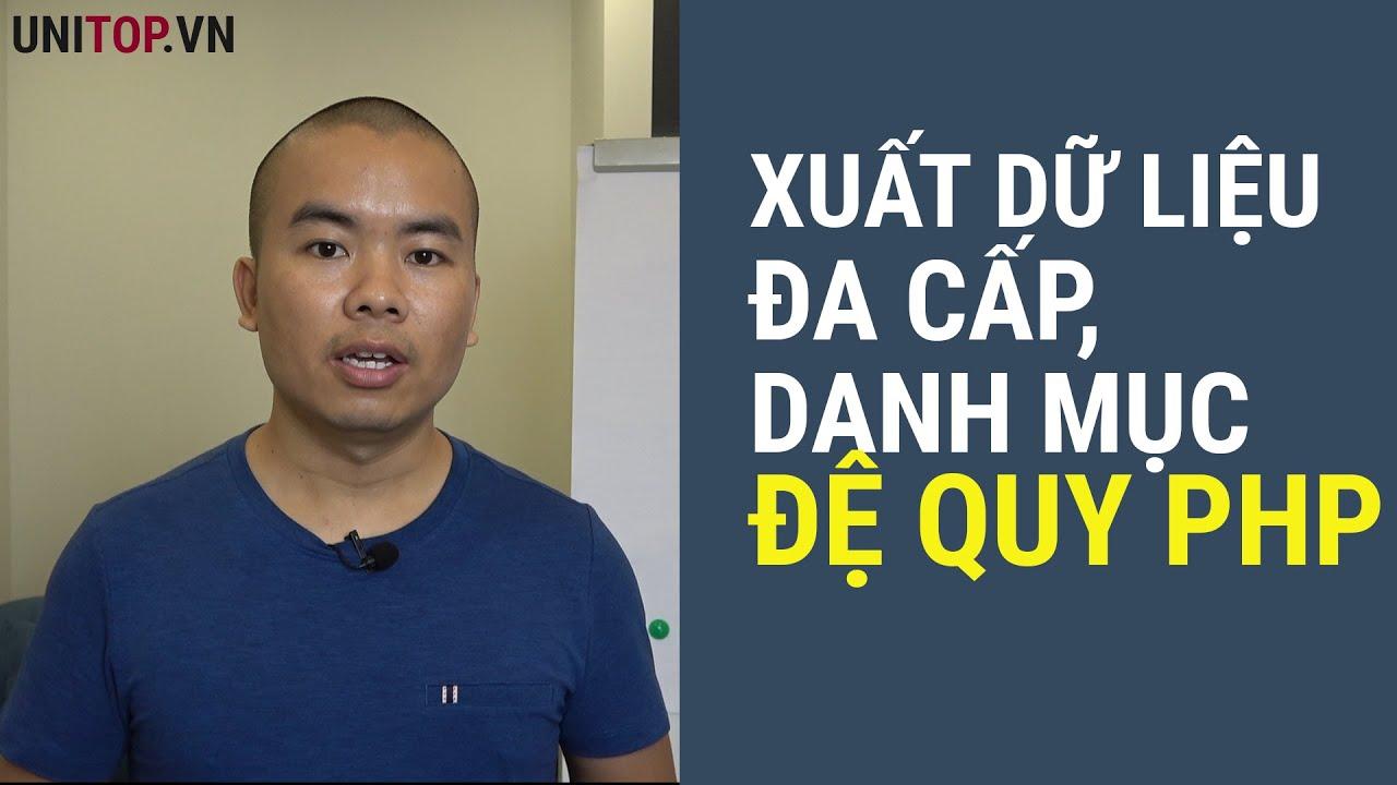 [Php nâng cao] Xuất dữ liệu đa cấp menu, danh mục với thuật toán ĐỆ QUY php | Unitop.vn