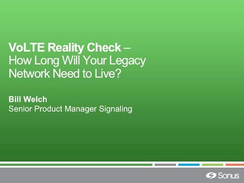 Sonus Webinar: VoLTE Reality Check - How Long Will Your Legacy Network Need to Live?