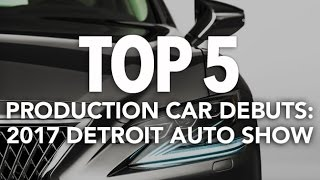 Top 5 Production Car Debuts of the 2017 Detroit Auto Show