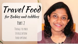 Travel food for Babies and Toddlers |Part 2| Travel packing | Sterilization of utensils | Baby food