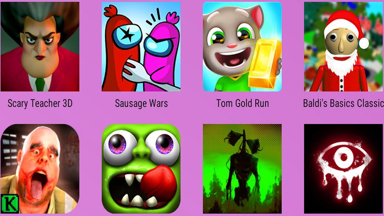 Mr Meat,Siren Head Branny,Zombie Tsunami,Eyes The Horror,Baldi's,Tom Run,Sausage Wars,Scary Teacher