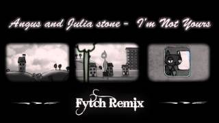 Angus &amp Julia Stone - I&#39m Not Yours (Fytch Remix)