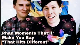 "Phan Moments That'll Make You Say ""that hits different"""