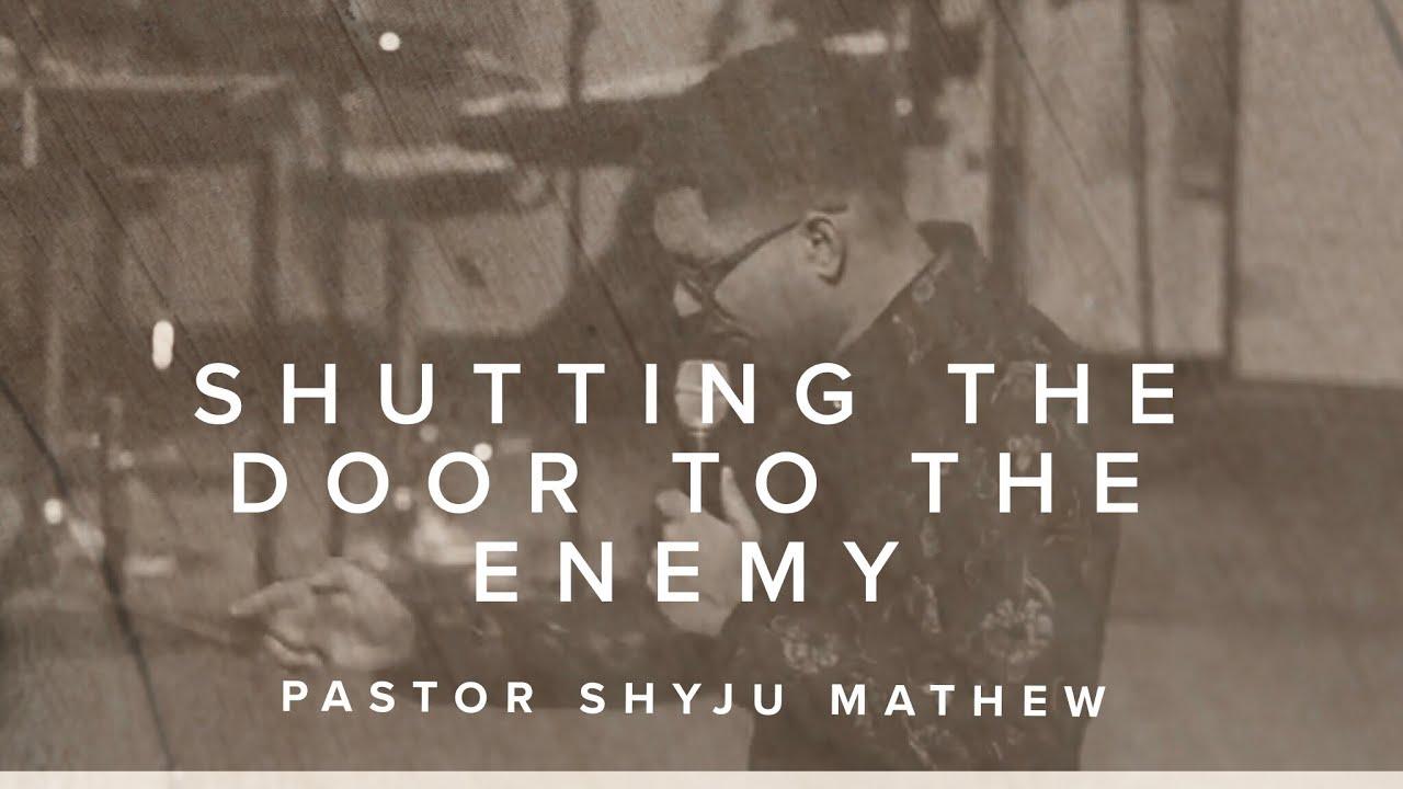 Shutting the door to the enemy- Pastor Shyju Mathew