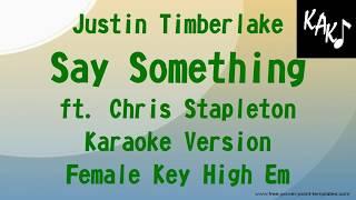 Justin Timberlake feat Chris Stapleton - Say Something Karaoke Lyrics Female Key High Em