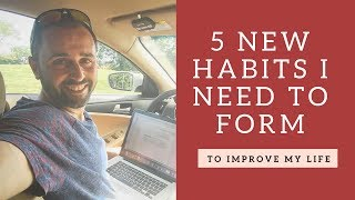 5 New Habits I Need To Form In My Life