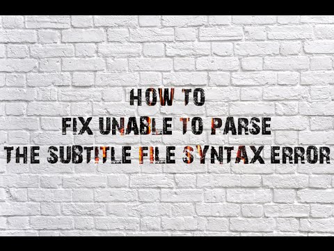 How To Fix Unable To Parse The Subtitle File.Syntax Error In Subtitle Files