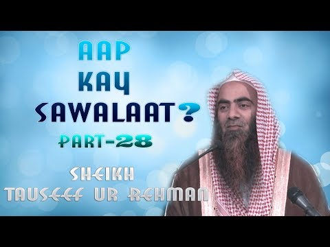 Part 28 Aap Kay Sawalaat?  Sheikh Tauseef Ur Rehman