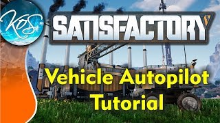 Satisfactory Tutorial: VEHICLE AUTOPILOT. Funny! - Truck, tractor, Early Access -  How To, Gameplay