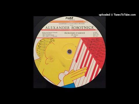 Alexander Robotnick - Problèmes D'Amour (12'' Version)