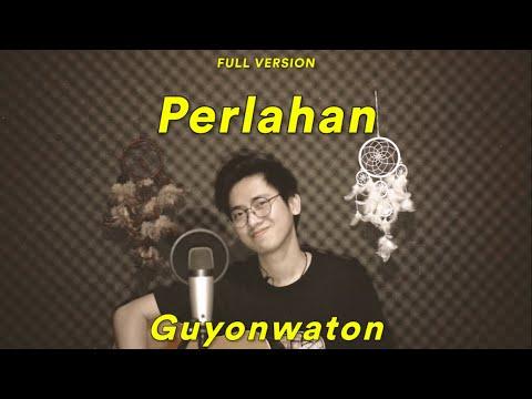 PERLAHAN - GUYONWATON (Cover Arvian Dwi)