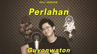 Download lagu PERLAHAN - GUYONWATON (Cover Arvian Dwi)