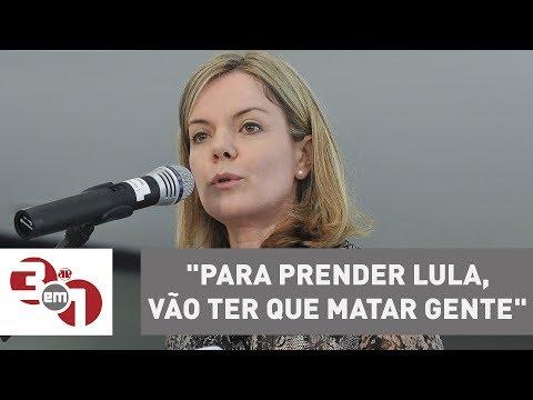 "Gleisi Hoffmann: ""para prender Lula, vão ter que matar gente"""