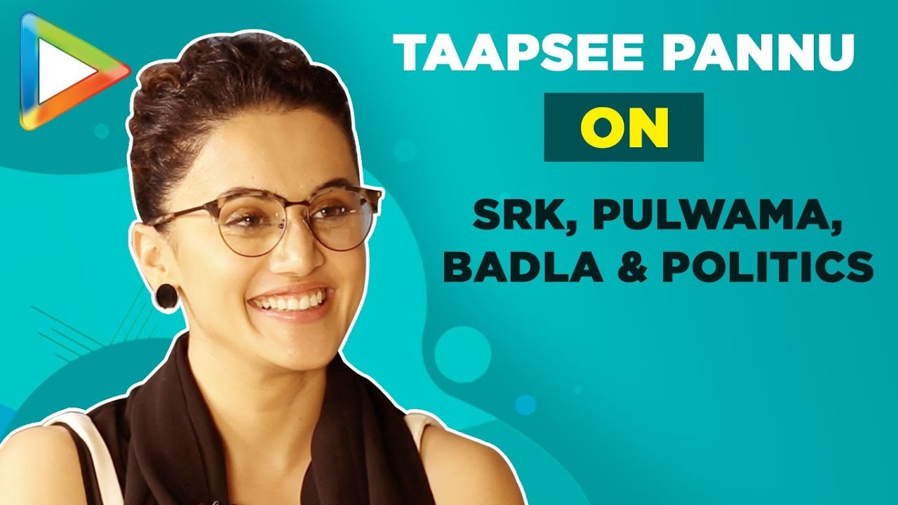 Taapsee Pannu EXCLUSIVE On Pulwama, Badla, Shah Rukh Khan, Amitabh Bachchan & Politics