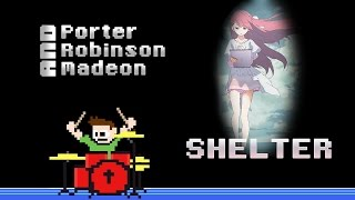 Porter Robinson & Madeon - Shelter (Drum Cover) -- The8BitDrummer