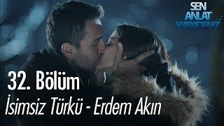 İsimsiz Türkü Erdem Akın Sen Anlat Karadeniz 32 Bölüm
