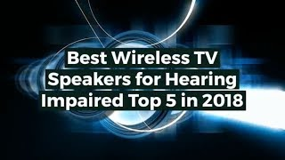 Best Wireless TV Speakers for Hearing Impaired Top 5 in 2018