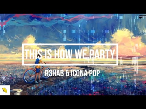 This Is How We Party (Lyrics) - R3HAB & Icona Pop Mp3