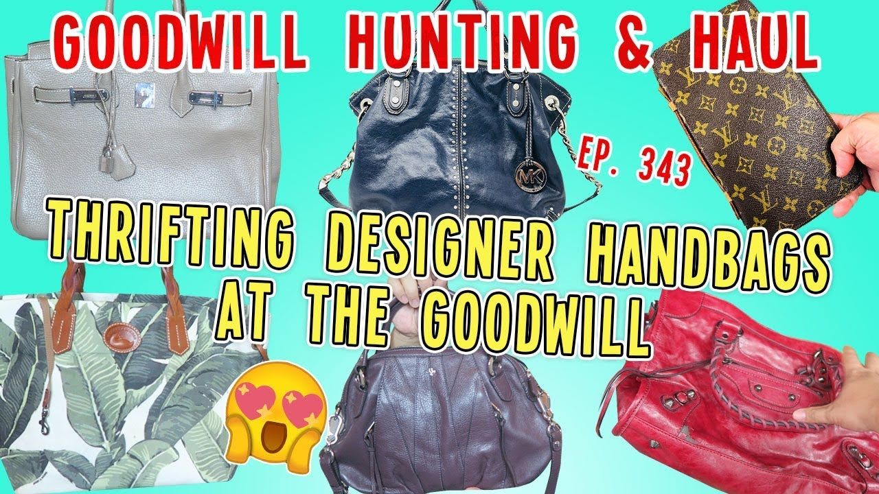 e005740ead0a09 THRIFTING DESIGNER HANDBAGS AT THE GOODWILL | GOODWILL HUNTING & HAUL EP.  343