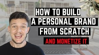 How To Build A Personal Brand From Nothing & Monetize It