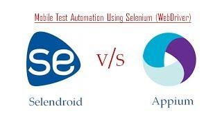 Selendroid V/S Appium : Mobile Test Automation Frameworks : Selenium WebDriver