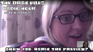 The Drax Files Radio Hour with Jo Yardley Show #96: Remix the Preview?