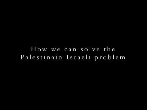 How We Can Solve the Palestinian Israeli Problem (Official Version)