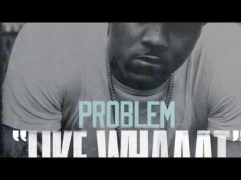 Problem - Like whaaat