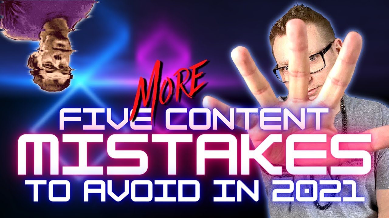 Five More Content Mistakes To Avoid In 2021