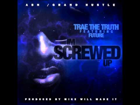Trae Tha Truth Ft. Future - I'm Screwed Up [New CDQ Dirty NO DJ] Prod. By Mike Will Made It